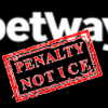 betway penalty notice