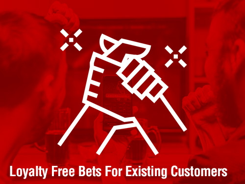 loyalty free bets for existing customers